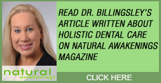 Holistic Dentist Virginia - Read Dr. Billingsley's Article written about Holistic Dental Care on Natural Awakenings Magazine